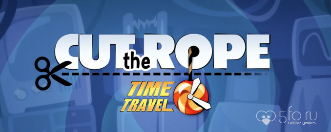 Игра Cut the rope: time travel
